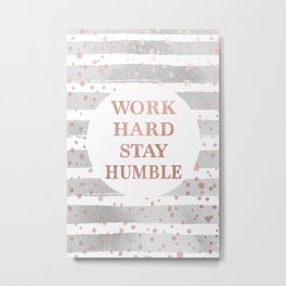 watercolor, rose gold, Gray, work hard, stay humble, quote, Office, girl boss ,teen,girls,girls room Metal Print
