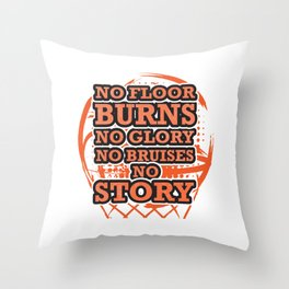 Basketball No Floor Burns No Glory No Bruises Throw Pillow