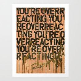 You're Overreacting Art Print