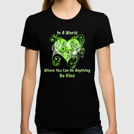Heart In A World Where You Can Be Anything Be Kind design T-shirt
