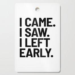 I Came I Saw I Left Early Cutting Board