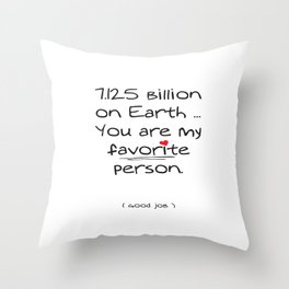You are my favorite person.  Throw Pillow