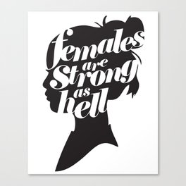 """""""Females are strong as hell"""" Canvas Print"""