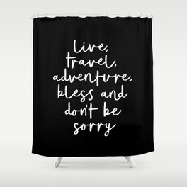 Live Travel Adventure Bless and Don't Be Sorry black and white typography poster home wall decor Shower Curtain