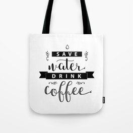Save water drink coffee. Funny quote for print. Tote Bag