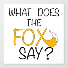 What Does The Fox Say  Canvas Print