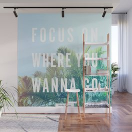 Focus On Where You Wanna Go Wall Mural