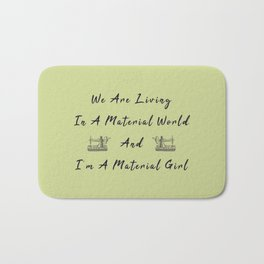 WE are living in a material world and I'm a material girl funny pun Sew sewing Bath Mat