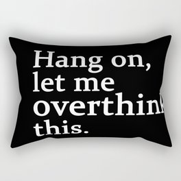 hang on , let me overthink this Rectangular Pillow