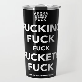 Fucking Fuck Fuck Fuckety Fuck Travel Mug