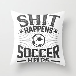 Shit Happens Soccer Helps Throw Pillow
