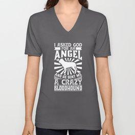 I Asked God for Angel He sent Me A Crazy bloodhound Unisex V-Neck
