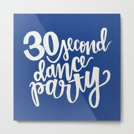 30 Second Dance Party Metal Print