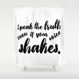 Speak the Truth even if Your Voice Shakes Shower Curtain