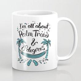 I'm all about Palm Trees & 80 degrees Coffee Mug