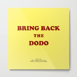 Howlin' Mad Murdock's 'Bring Back the Dodo' shirt Metal Print