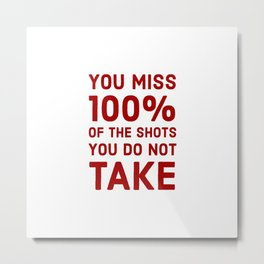 You miss 100 percent of the shots you do not take Metal Print