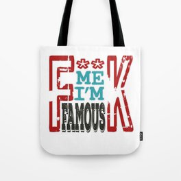 """""""Fuck Me I'm Famous"""" tee design made perfectly for a naughty gift! Grab this awesome tee now!  Tote Bag"""