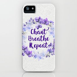 Chant, Breathe, Repeat iPhone Case