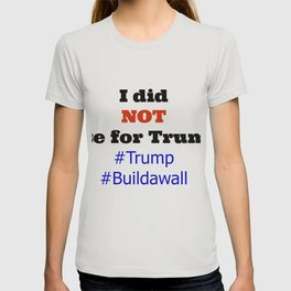 I did NOT vote for Trump! T-shirt