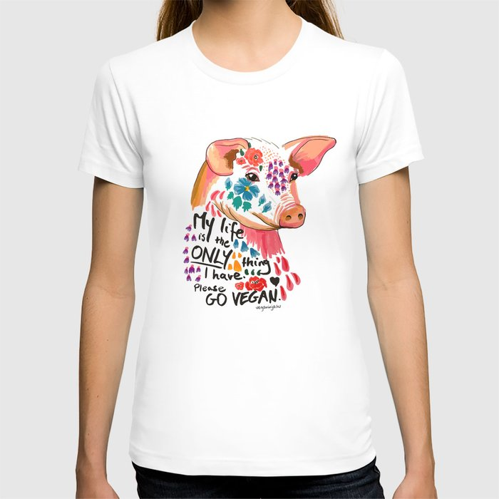 My life is the only thing I have. Go Vegan. T-shirt
