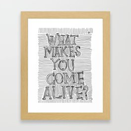 What Makes You Come Alive? Framed Art Print