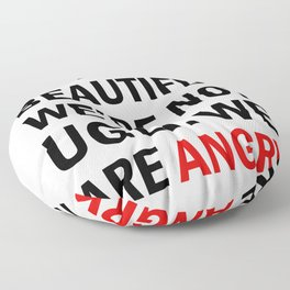 We're not beautiful, we're not ugly. We are angry! Floor Pillow