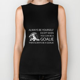 always be yourself exept when you can be a goalie the always be a goalie hockey t-shirts Biker Tank