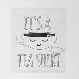 It's a Tea Shirt Throw Blanket