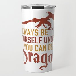 Always be yourself unless you can be a dragon Travel Mug