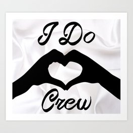 I Do Crew Art Print