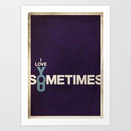 I love you... Sometimes.  Art Print