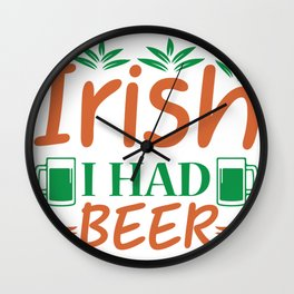 Irish I Had Beer Wall Clock