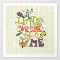 A Little Birdie Told Me Art Print