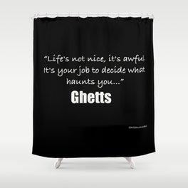 Decide What Haunts You... Shower Curtain