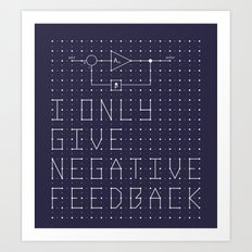 I only give negative Feedback Art Print