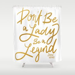 Don't be a Lady, be a Legend Shower Curtain