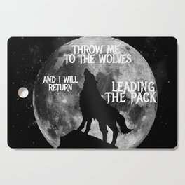 Throw me to the Wolves and i will return Leading the Pack Cutting Board