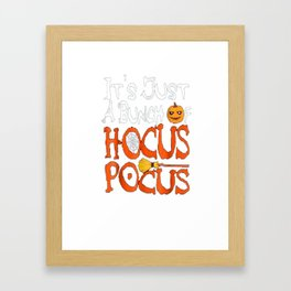 It's Just A Bunch Of Hocus Pocus Shirt Halloween Costume Framed Art Print