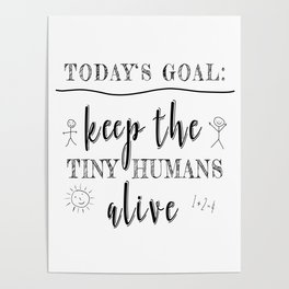 Teacher Today's Goal Keep the Tiny Humans Alive Funny Gift Poster