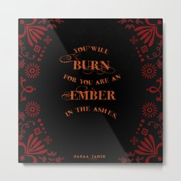 An Ember in the Ashes Quote Metal Print