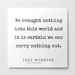 63       | 200422 | Iris Murdoch Quotes  Metal Print