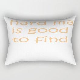A Hard Man Is Good To Find Rectangular Pillow