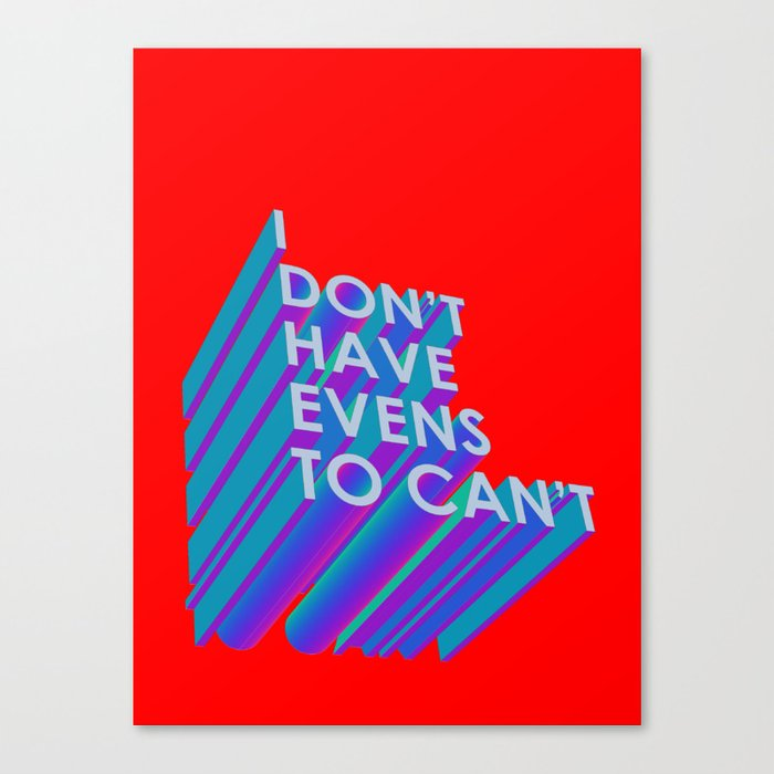 I Don't Have Evens to Can't Canvas Print