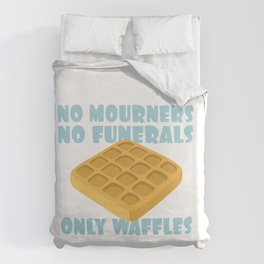 No Mourners No Funerals Only Waffles Duvet Cover