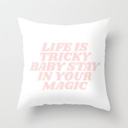 life is tricky baby stay in your magic Throw Pillow
