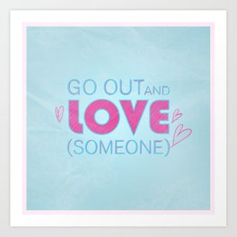 Go Out And Love Someone Art Print