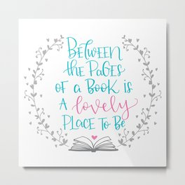 Between The Pages of A Book is a Lovely Place to Be Metal Print