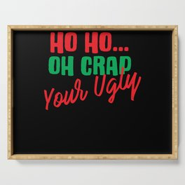 Ho ho oh crap your ugly Serving Tray