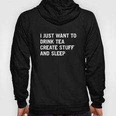 I just want to drink tea create stuff and sleep Hoody